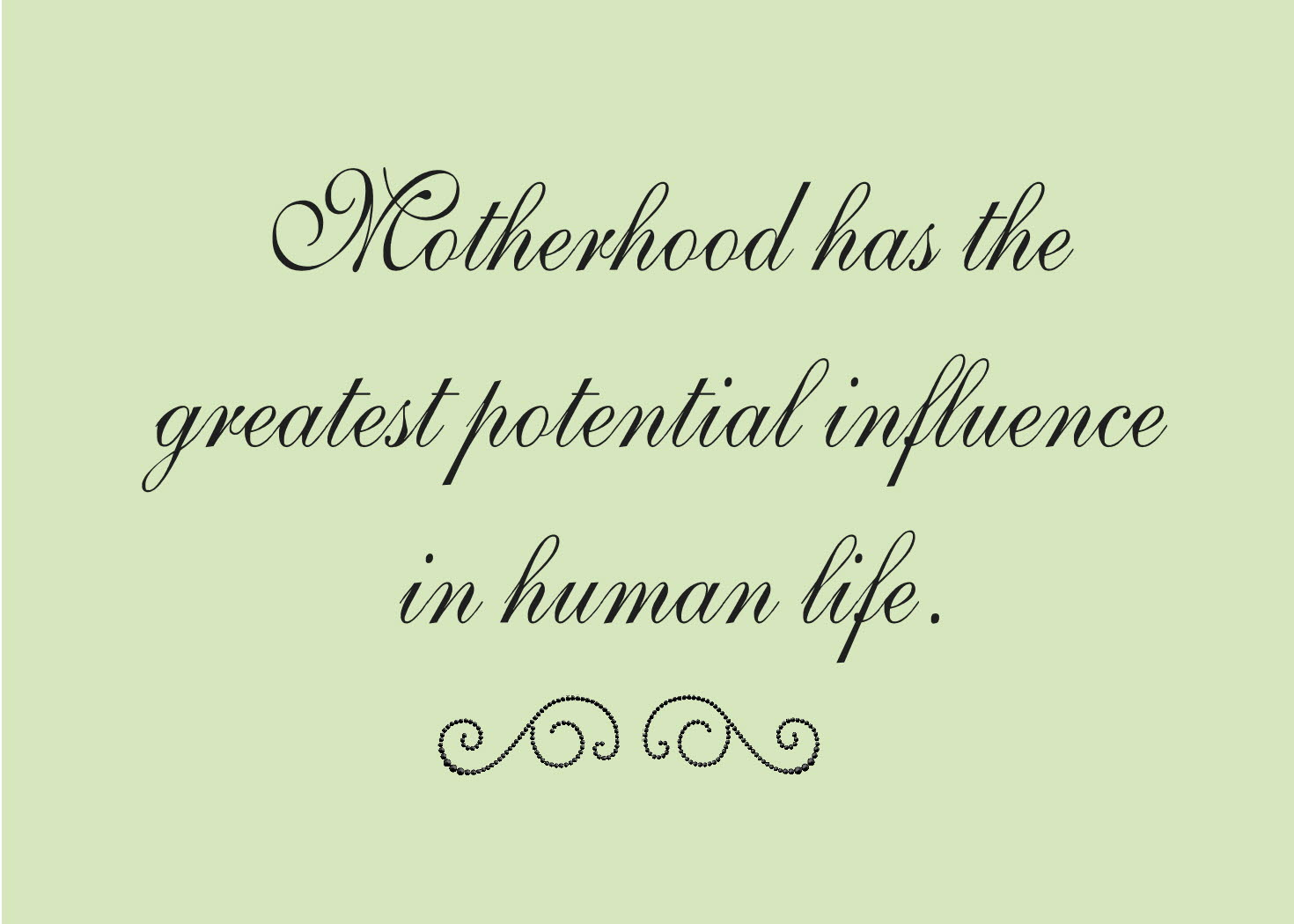 motherhood-has-the-greates-potential-influence-in-human-life-mother-quote