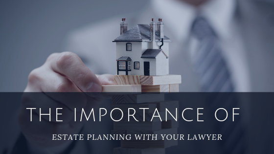 The Importance of Estate Planning with your Lawyer