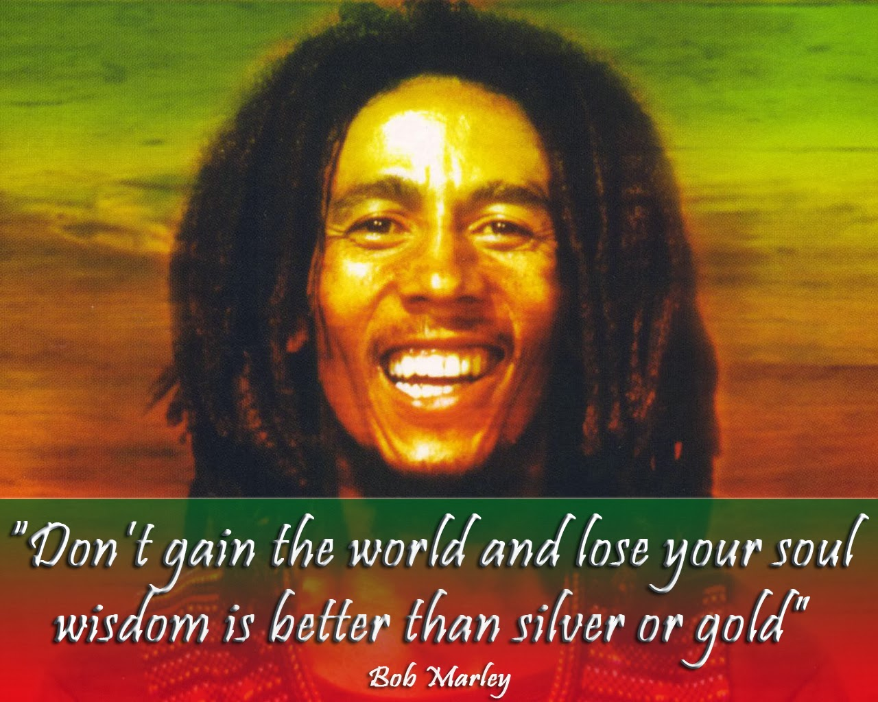 Gain-Quotes-Quote-Dont-gain-the-world-and-lose-your-soul.-Wisdom-is-better-than-silver-or-gold.-Bob-Marley