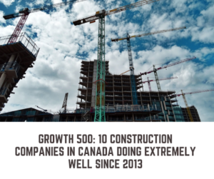 10 High-Growth Construction Companies in Canada in 2019