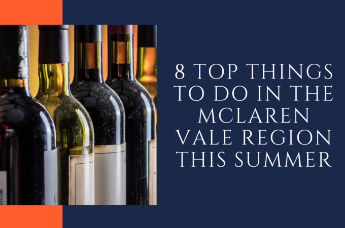 8 Top Things To Do In The McLaren Vale Region This Summer